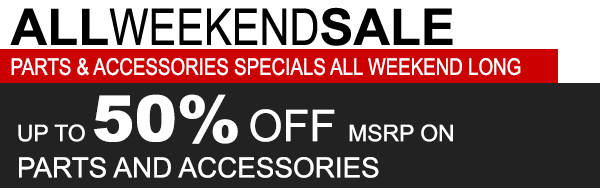 Parts & Accesories Specials All Weekend Long
