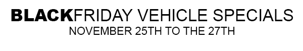 Black Friday Vehicle Specials - November 25th to the 27th