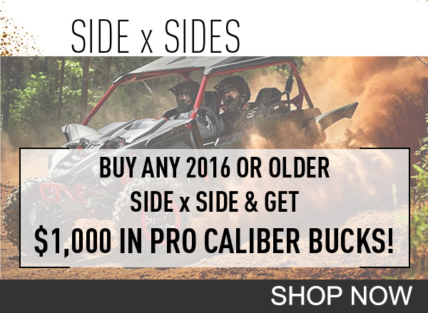 Buy any 2016 or older Side x Side and get $1,000 in Pro Caliber Bucks!